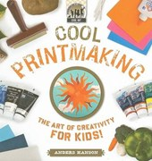 Cool Printmaking: the Art of Creativity for Kids