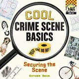 Cool Crime Scene Basics: Securing the Scene | Esther Beck |