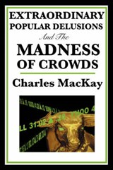 Extraordinary Popular Delusions and the Madness of Crowds | Charles MacKay |