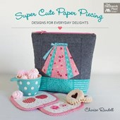 Super Cute Paper Piecing | Charise Randell |