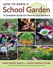 How to Grow a School Garden | Arden Bucklin-Sporer |