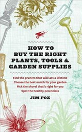 How to Buy the Right Plants, Tools & Garden Supplies | Jim Fox |