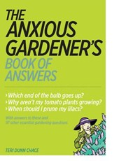The Anxious Gardener's Book of Answers | Terri Dunn Chace |
