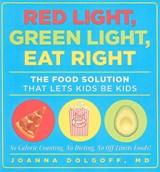 Red Light, Green Light, Eat Right | Dolgoff, Joanna, M.d. |
