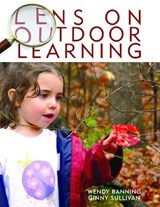 Lens on Outdoor Learning | Banning, Wendy ; Sullivan, Ginny |