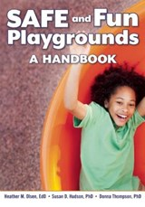 Safe and Fun Playgrounds | Olsen, Heather M. ; Hudson, Susan D., Ph.D. ; Thompson, Donna, Ph.D. |