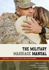 The Military Marriage Manual | Hill, Janelle ; Lawhorne, Cheryl ; Philpott, Don |