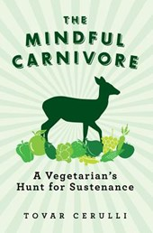 The Mindful Carnivore - A Vegetarian's Hunt for Sustenance
