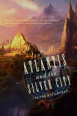 Atlantis and the Silver City | Peter Daughtrey |