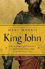 King John - Treachery and Tyranny in Medieval England: The Road to Magna Carta | Marc Morris |
