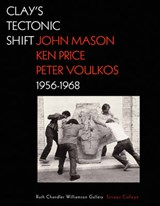 Clay's Tectonic Shift - John Mason, Ken Price, and  Peter Voulkos, 1956-1968 | . Macnoughton |