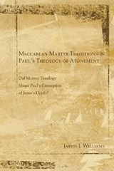 Maccabean Martyr Traditions in Paul's Theology of Atonement | Jarvis J. Williams |