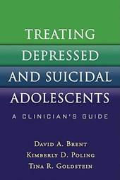 Treating Depressed and Suicidal Adolescents | David A. Brent |