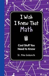 I Wish I Knew That: Math | Mike Goldsmith |