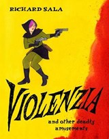 Violenzia and Other Deadly Amusements | Richard Sala |