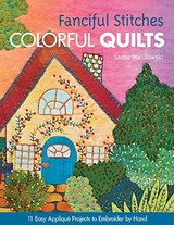 Fanciful Stitches, Colorful Quilts | Laura Wasilowski |