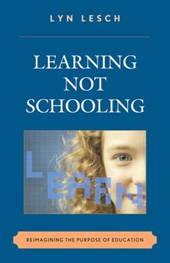 Learning Not Schooling | Lyn Lesch |
