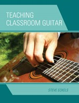 Teaching Classroom Guitar | Steve Eckels |