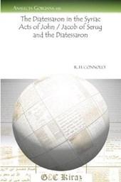The Diatessaron in the Syriac Acts of John / Jacob of Serug and the Diatessaron
