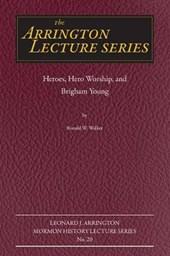 Heroes, Hero Worship, and Brigham Young