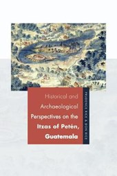 Historical and Archaeological Perspectives on the Itzas of Petén, Guatemala | Prudence M. Rice |