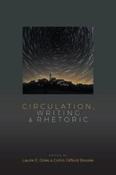 Circulation, Writing, and Rhetoric | Laurie E. Gries |
