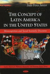 The Concept of Latin America in the United States | Joao Feres |
