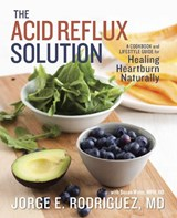 The Acid Reflux Solution | Rodriguez, Jorge E., M.D. |