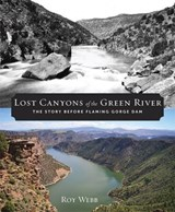 Lost Canyons of the Green River | Roy Webb |