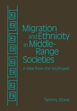 Migration and Ethnicity in Middle Range Societies | Tammy Stone |