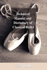 Technical Manual and Dictionary of Classical Ballet | Gail Grant |