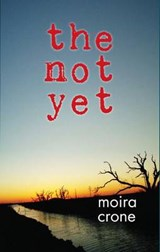 The Not Yet | Moira Crone |