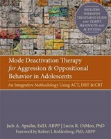 Mode Deactivation Therapy for Aggression and Oppositional Behavior in Adolescents | Jack Apsche |