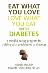 Eat What You Love, Love What You Eat with Diabetes | May, Michelle, Md |