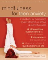 Mindfulness for Teen Anxiety | Christopher Willard |