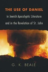 The Use of Daniel in Jewish Apocalyptic Literature and in the Revelation of St. John | G. K. Beale |