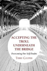 Accepting the Troll Underneath the Bridge | Terry D. Cooper |