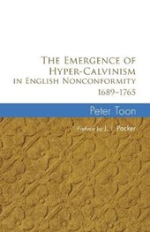 The Emergence of Hyper-Calvinism in English Nonconformity 1689-1965