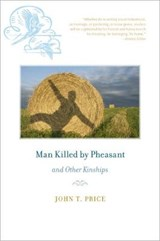Man Killed by Pheasant and Other Kinships | John Price |