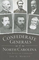 Confederate Generals of North Carolina | Joe A. Mobley |