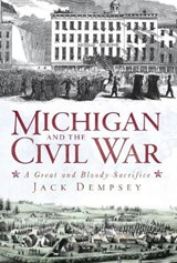 Michigan and the Civil War | Jack Dempsey |