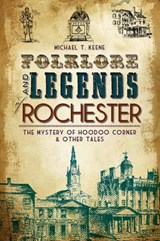 Folklore and Legends of Rochester | Michael T. Keene |