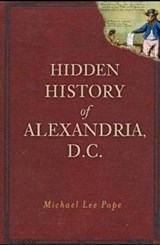 Hidden History of Alexandria, D.C. | Michael Lee Pope |