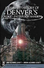 A Haunted History of Denver's Croke-Patterson Mansion