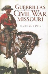Guerillas in Civil War Missouri | James W. Erwin |