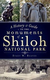 A History & Guide to the Monuments of Shiloh National Park | Stacy W. Reaves |