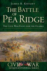 The Battle of Pea Ridge | James R. Knight |