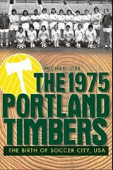The 1975 Portland Timbers | Michael Orr |