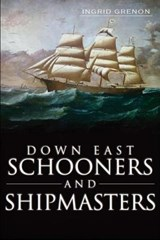 Down East Schooners and Shipmasters | Ingrid Arrigo-Grenon |