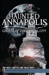 Haunted Annapolis | Carter, Mike ; Dray, Julia |